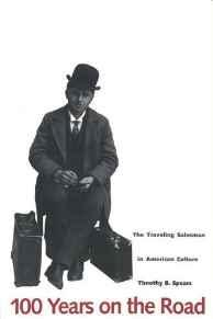 100 Years on the Road: The Traveling Salesman in American CultureSpears, Mr. Timothy B. - Product Image