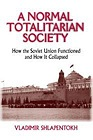 A Normal Totalitarian Society: How the Soviet Union Functioned and How It CollapsedShlapentokh, Vladimir - Product Image