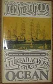 A Thread Across the Ocean: The Heroic story of the Transatlantic CableGordon, John Steele - Product Image