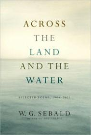 ACROSS THE LAND AND THE WATER: SELECTED POEMS, 1964-2001Sebald, Winfried Georg - Product Image
