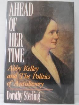AHEAD OF HER TIME: ABBY KELLEY AND THE POLITICS OF ANTI-SLAVERYSterling, Dorothy - Product Image