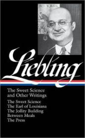 A.J. Liebling: The Sweet Science and Other Writings: The Earl of Louisiana / The Jollity Building / Between Meals / The Press Liebling, A. J. - Product Image