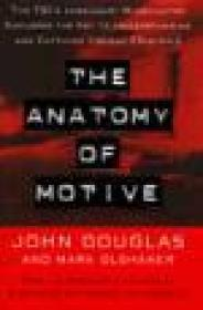 ANATOMY OF MOTIVE, The: The Fbis Legendary Mindhunter Explores The Key To Understanding And Catching Violent Criminals by: Douglas, John and Mark Olshaker - Product Image