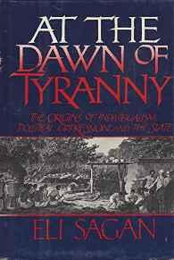 AT THE DAWN OF TYRANNY: The Origins of Individualism, Political Oppression and the State.Sagan, Eli - Product Image