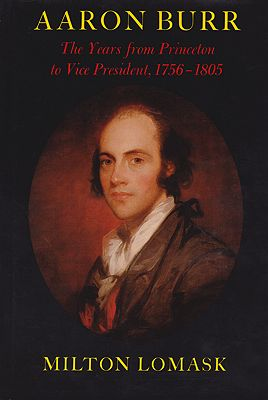 Aaron Burr: The Years from Princeton to Vice President, 1756-1805Lomask, Milton - Product Image