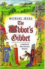 Abbot's Gibbet, The: A Medieval West Country Mystery by: Jecks, Michael - Product Image