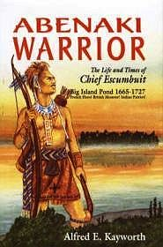 Abenaki Warrior: The Life and Times of Chief Escumbuit (SIGNED)Kayworth, Alfred E. - Product Image