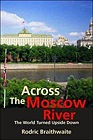 Across the Moscow River: The World Turned Upside DownBraithwaite, Rodric - Product Image