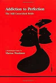 Addiction to Perfection: The Still Unravished Bride: A Psychological Study (Studies in Jungian Psychology by Jungian Analysts)Goodman, Marion - Product Image