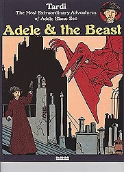 Adele and the Beast: The Most Extraordinary Adventures of Adele Blanc-Sec by: Tardi, Jacques - Product Image