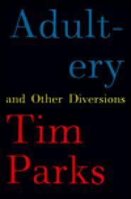 Adultery and Other Diversionsby: Parks, Tim   - Product Image