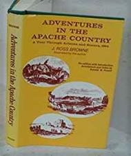 Adventures in the Apache Country -  A Tour through Arizona and Sonora with Notes on the Silver Regions of Nevadaby: Browne, John Ross - Product Image