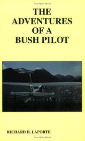 Adventures of a Bush Pilot, The (Inscribed by Author)by: LaPorte, Richard H. - Product Image