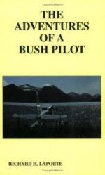 Adventures of a Bush Pilot, The by: LaPorte, Richard H. - Product Image