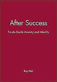 After Success: Fin-de-Siecle Anxiety and IdentityPahl, Ray - Product Image
