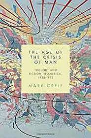 Age of the Crisis of Man, The: Thought and Fiction in America, 1933-1973Greif, Mark - Product Image