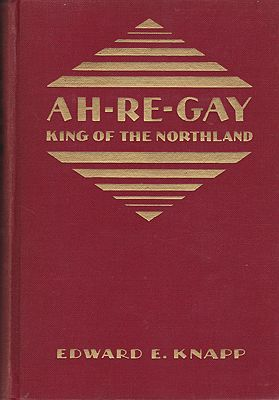 Ah-Re-Gay: King of the NorthlandKnapp, Edward E. - Product Image