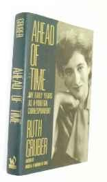 Ahead of Time: My Early Years as a Foreign Correspondent (SIGNED COPY)Gruber, Ruth - Product Image