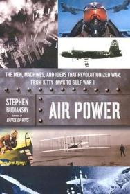 Air Power: The Men, Machines, and Ideas that Revolutionized War, From Kitty Hawk to Gulf War IIby: Budiansky, Stephen  - Product Image