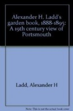Alexander H. Ladd's garden book, 1888-1895: A 19th century view of Portsmouthby: Ladd, Alexander H - Product Image