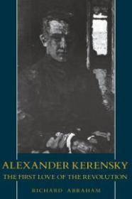 Alexander Kerensky: The First Love of the RevolutionAbraham, Richard - Product Image