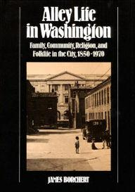 Alley Life in Washington: Family, Community, Religion, and Folklife in the City, 1850-1970Borchert, James - Product Image