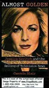 Almost Golden - Jesssica Savitch and the Selling of Television Newsby: Blair, Gwenda - Product Image