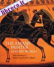 Amasis Painter and His World: Vasepainting in Sixth Century B.C.Athensby: von Bothmer, Dietrich - Product Image