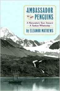 Ambassador to the Penguins: A Naturalist's Year Aboard a Yankee WhaleshipMathews, Eleanor - Product Image