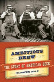 Ambitious Brew : The Story of American Beerby: Ogle, Maureen - Product Image