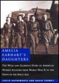 Amelia Earhart's Daughters - The Wild and Glorious Story of American Women Aviators from World War II to the Dawn of the Space Ageby: Haynsworth, Leslie and David Too - Product Image
