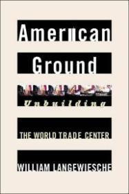 American Ground: Unbuilding the World Trade Centerby: Langewiesche, William - Product Image
