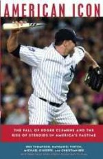 American Icon: The Fall of Roger Clemens and the Rise of Steroids in America's Pastimeby: Thompson, Teri - Product Image