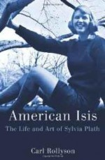 American Isis: The Life and Art of Sylvia Plathby: Rollyson, Carl - Product Image