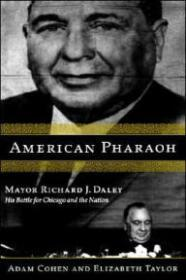 American Pharaoh: Mayor Richard J. Daley  His Battle for Chicago and the Nationby: Cohen, Adam - Product Image