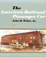 American Railroad Passenger Car, Parts I and II, The by: White Jr., John H. - Product Image