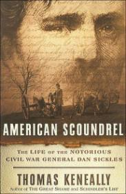 American Scoundrel: The Life of the Notorious Civil War General Dan Sicklesby: Keneally, Thomas - Product Image