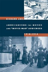 "Americanizing the Movies and ""MovieMad"" Audiences, 19101914by: Abel, Richard - Product Image"