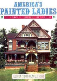 America's Painted Ladies  The Ultimate Celebration of Our Victoriansby: Pomada, Elizabeth/Michael Larsen/Douglas Keister - Product Image