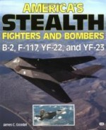 America's Stealth Fighters and Bombers: B-2, F-117, YF-22 and YF-23by: Goodall, James - Product Image