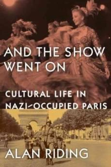 And the Show Went On: Cultural Life in Nazi-Occupied ParisRiding, Alan - Product Image