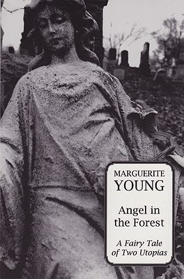 Angel in the Forest: A Fairy Tale of Two Utopiasby: Young, Marguerite - Product Image