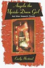 Angela the Upside-Down Girl: And Other Domestic Travelsby: Hiestand, Emily - Product Image