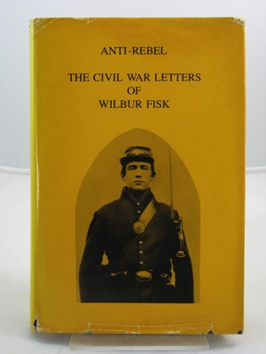 Anti-Rebel: The Civil War Letters of Wilbur FiskFisk, Wilbur - Product Image