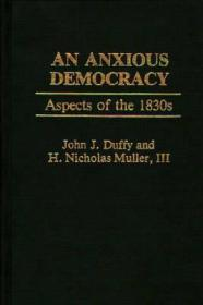 Anxious Democracy, An. Aspects of the 1830s.Duffy, John J. And H. Nicholas Muller, III - Product Image