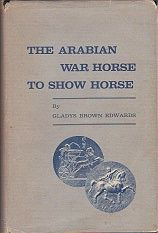 Arabian War Horse to Show Horse, The (SIGNED COPY)Edwards, Gladys Brown - Product Image