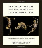 Architecture and Design of Man and Woman, The : The Marvel of the Human Body, Revealedby: Tsiaras, Alexander - Product Image