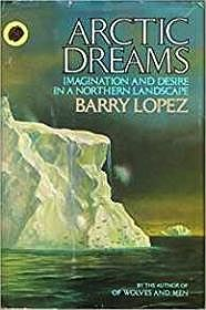 Arctic Dreams: Imagination and Desire in a Northern Landscape (SIGNED) Lopez, Barry - Product Image
