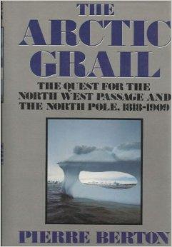 Arctic Grail: The Quest for the Northwest Passage and the North Pole, 1818-1909, TheBerton, Pierre - Product Image