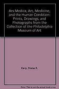 Ars Medica, Art, Medicine, and the Human Condition: Prints, Drawings, and Photographs from the Collection of the Philadelphia Museum of ArtKarp, Diane R. - Product Image